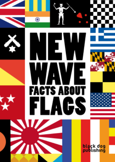 "New Wave -- Facts about Flags.  5""x7"", full color, 144 pages   Black Dog Publishing (2011) ISBN:  978-1-907317-30-9"